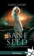 Bane Seed, Tome 2 : Un crime, un châtiment