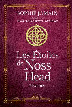 Couverture du livre : Les Étoiles de Noss Head, Tome 2 : Rivalités (Édition Illustrée)