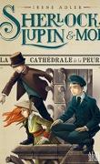 Sherlock, Lupin & moi, Tome 4 : La Cathédrale de la peur