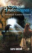 Épopées avaloniennes, Tome 2 : Hérodias & le porteur de lumière