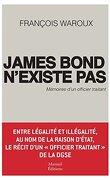 James Bond n'existe pas: Mémoires d'un officier traitant