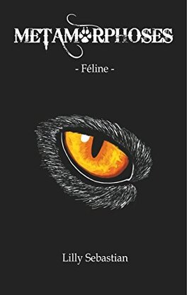 Métamorphoses tome 1 : Féline de Lilly Sebastian