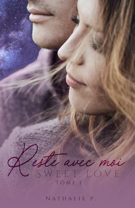 Couverture du livre : Sweet Love, Tome 1 : Reste avec moi