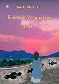 Couverture du livre : Rose de Wégastrie Tome II