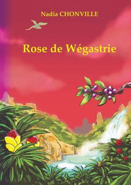 Couverture du livre : Rose de Wégastrie