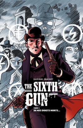 Couverture du livre : The Sixth Gun, Tome 1 : De mes doigts morts...