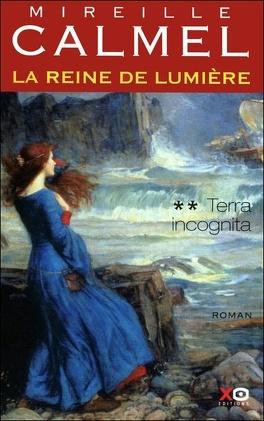 Couverture du livre : La Reine de lumière, Tome 2 : Terra incognita