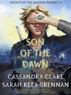Ghosts of the Shadow Market, Tome 1: Son of the Dawn