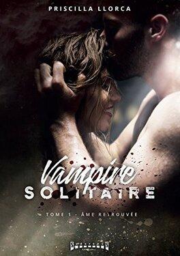 Couverture du livre : Vampire solitaire - Tome 1 :  Âme retrouvée