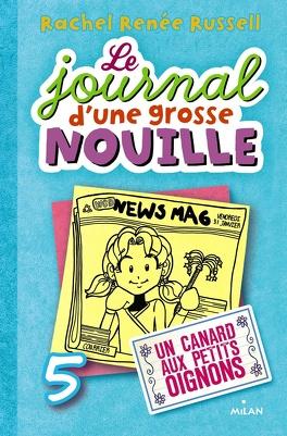 Couverture du livre : Le Journal d'une grosse nouille, tome 5 : Un canard aux petits oignons