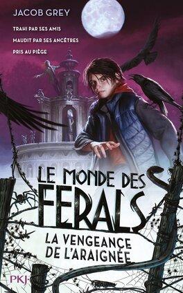 Couverture du livre : Le monde des Ferals, Tome 3 : La vengance de l'araignée