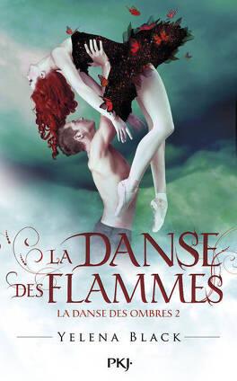 Couverture du livre : La Danse des ombres, Tome 2 : La Danse des flammes