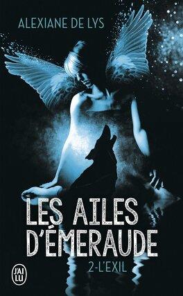 Couverture du livre : Les Ailes d'émeraude, Tome 2 : L'Exil