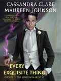 Ghosts of the Shadow Market, Tome 3: Every Exquisite Thing