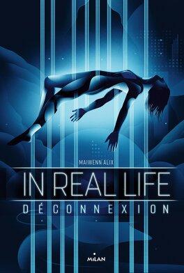 Couverture du livre : In Real Life, Tome 1 : Déconnexion