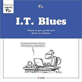 Couverture du livre : I.T. Blues: Histoire du gars qui était assis devant son ordinateur
