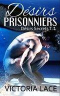 Désirs secrets, Tome 1 : Désirs prisonniers