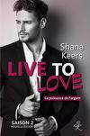 LIVE TO LOVE (saison 2 - la puissance de l'argent) Nouvelle édition