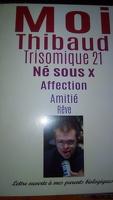 Moi Thibaud Trisomique 21, Né sous X, Affection, Amitié, Rêve