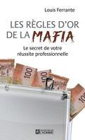 Les règles d'or de la mafia : le secret de votre réussite professionnelle