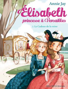 Couverture du livre : Élisabeth, princesse à Versailles, tome 2 : Le Cadeau de la reine