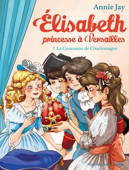 Couverture du livre : Élisabeth, princesse à Versailles, tome 7 : La Couronne de Charlemagne