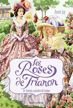 Couverture de Les Roses de Trianon, tome 1 : Roselys, justicière de l'ombre