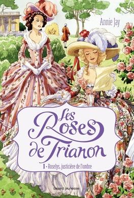 Couverture du livre : Les Roses de Trianon, tome 1 : Roselys, justicière de l'ombre