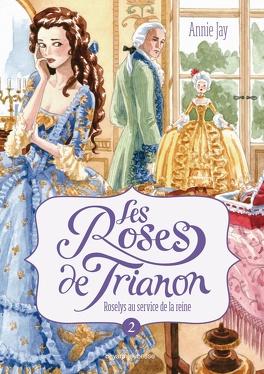 Couverture du livre : Les Roses de Trianon, tome 2 : Roselys au service de la reine