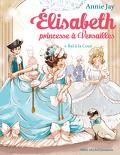 Élisabeth, princesse à Versailles, Tome 4 : Bal à la cour