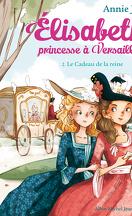 Élisabeth, princesse à Versailles, Tome 2 : Le Cadeau de la reine