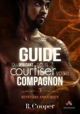 Couverture du livre : Bestiaire amoureux, Tome 3 : Guide du débutant pour courtiser votre compagnon