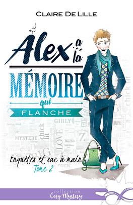 Couverture du livre : Enquêtes et sac à main, Tome 2 : Alex a la mémoire qui flanche