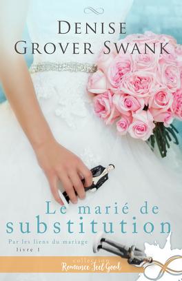 Couverture du livre : Par les liens du mariage, Tome 1 : Le marié de substitution