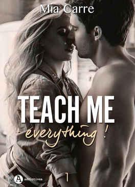 Couverture du livre : Teach me everything, Tome 1