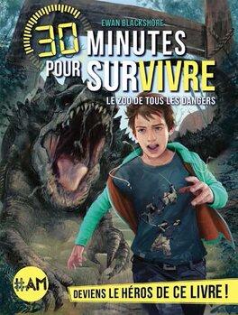 Couverture du livre : 30 minutes pour survivre, Tome 5 : Le Zoo de tous les dangers