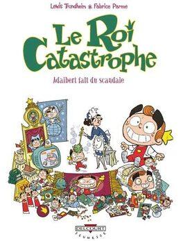 Couverture du livre : Le Roi Catastrophe, tome 6 : Adalbert fait du scandale