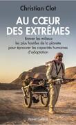 Au coeur des extrêmes - Braver les milieux les plus hostiles de la planète pour éprouver les capacités humaines d'adaptation
