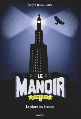 Couverture du livre : Le Manoir - Saison 2 : L'Exil, Tome 4 : Le Phare des brumes