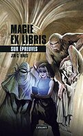 Magie Ex libris, tome 3 : Sur Epreuves