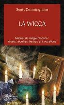 La Wicca : Manuel de magie blanche; Rituels, recettes, herbes et invocations