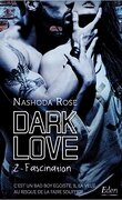 Dark Love, Tome 2 : Fascination