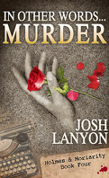Holmes & Moriarity, Tome 4 : In Other Words...Murder