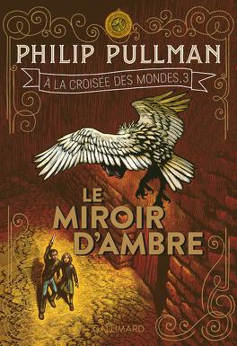 Couverture du livre : À la croisée des mondes, Tome 3 : Le Miroir d'ambre