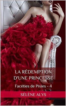 Couverture du livre : Faceties de Pixies - Tome 4 : La rédemption d'une Princesse