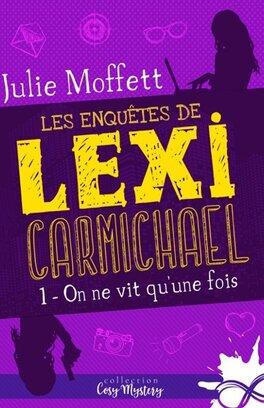 Couverture du livre : Les enquêtes de Lexi Carmichael, Tome 1 : On ne vit qu'une fois