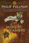 couverture À la croisée des mondes, Tome 3 : Le Miroir d'ambre