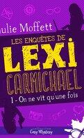 Les enquêtes de Lexi Carmichael, Tome 1 : On ne vit qu'une fois