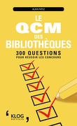 Le QCM des bibliothèques, 300 questions pour réussir les concours