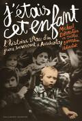 J'étais cet enfant : l'histoire vraie d'un jeune survivant à Auschwitz